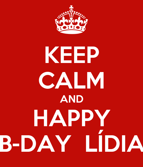 KEEP CALM AND HAPPY B-DAY  LÍDIA