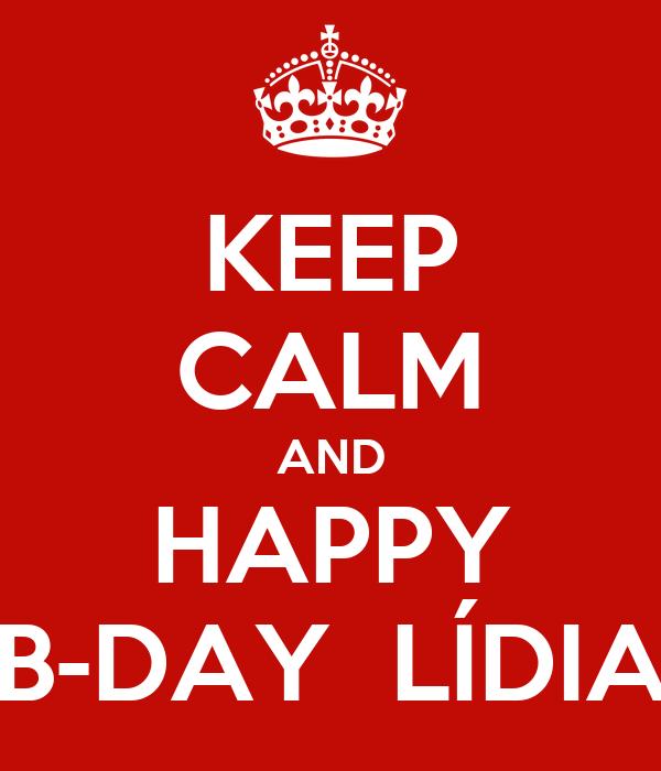 KEEP CALM AND HAPPY B-DAY  LÍDIA