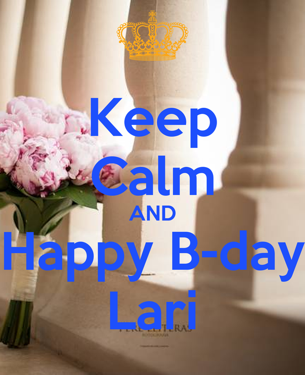 Keep Calm AND Happy B-day Lari