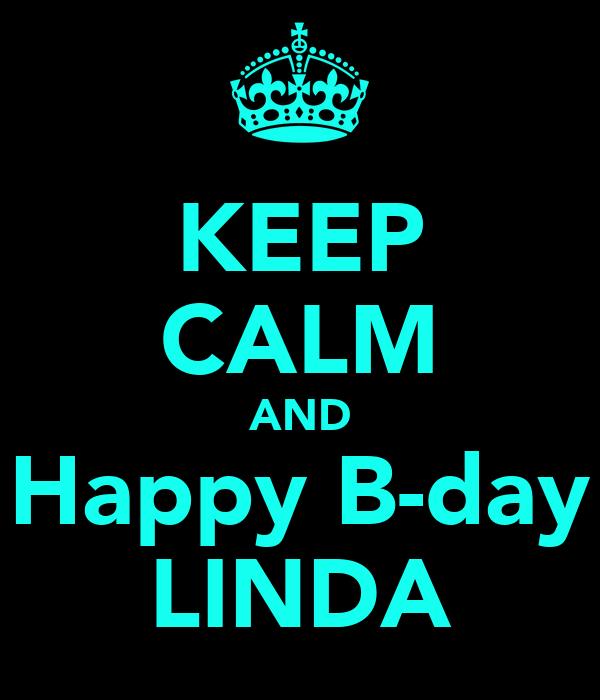 KEEP CALM AND Happy B-day LINDA