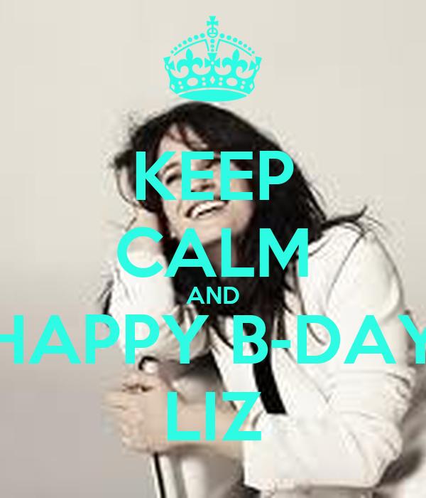 KEEP CALM AND HAPPY B-DAY LIZ