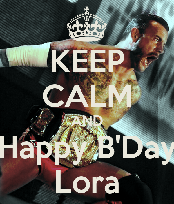 KEEP CALM AND Happy B'Day Lora