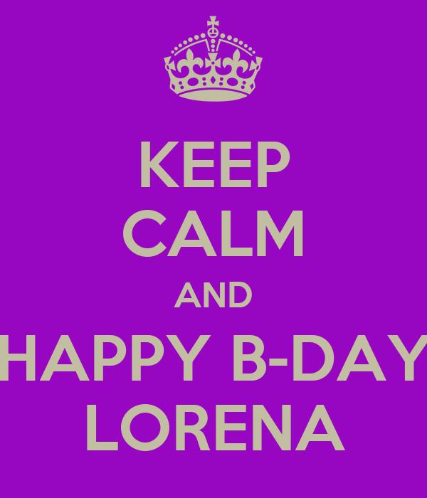 KEEP CALM AND HAPPY B-DAY LORENA