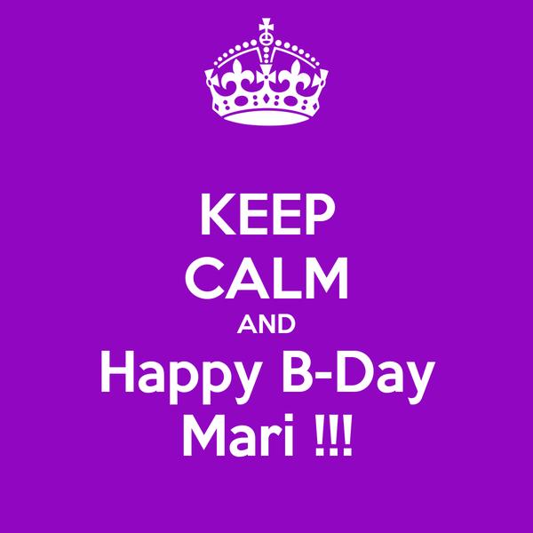 KEEP CALM AND Happy B-Day Mari !!!