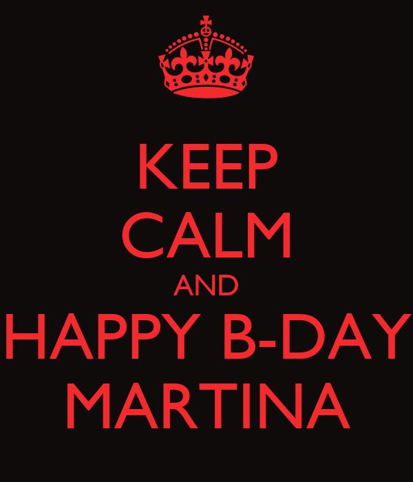 KEEP CALM AND HAPPY B-DAY MARTINA