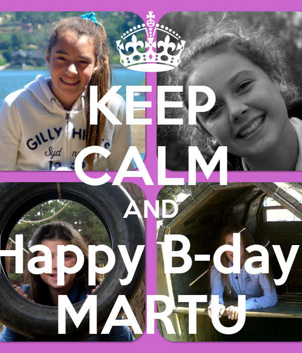 KEEP CALM AND Happy B-day! MARTU