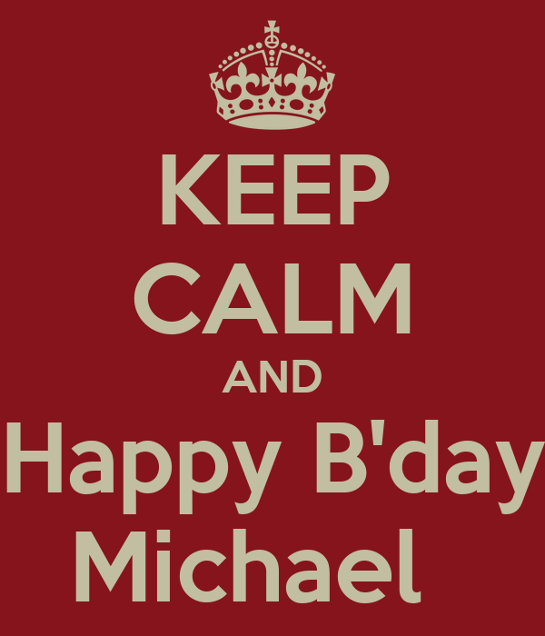 KEEP CALM AND Happy B'day Michael