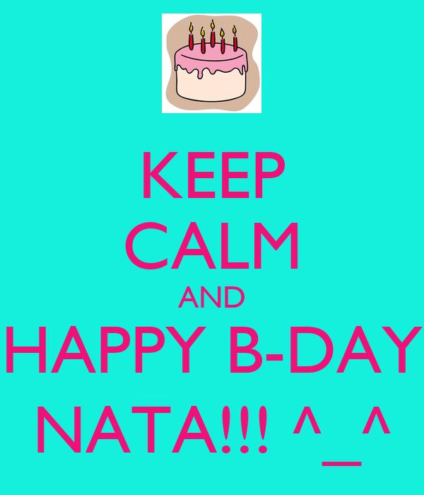 KEEP CALM AND HAPPY B-DAY NATA!!! ^_^