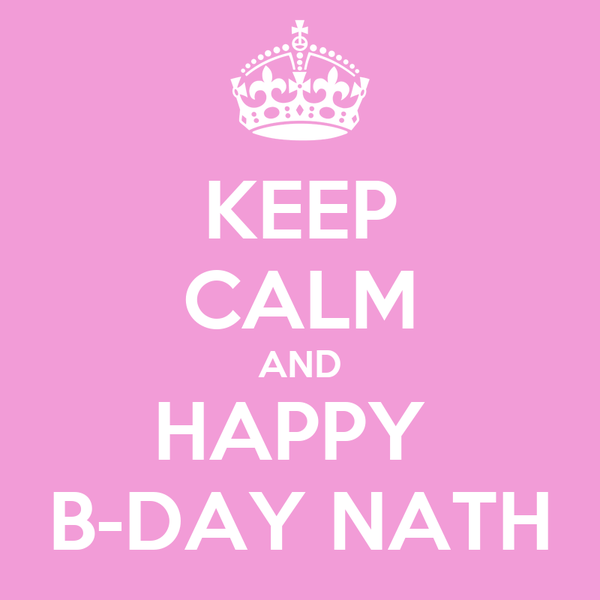 KEEP CALM AND HAPPY  B-DAY NATH