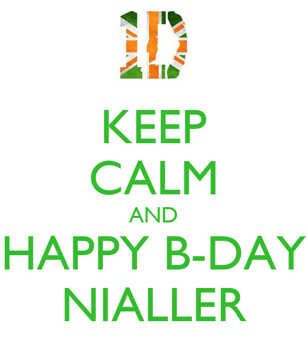 KEEP CALM AND HAPPY B-DAY NIALLER