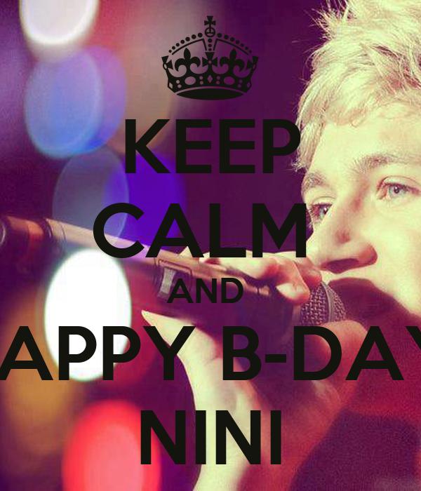 KEEP CALM  AND  HAPPY B-DAY  NINI