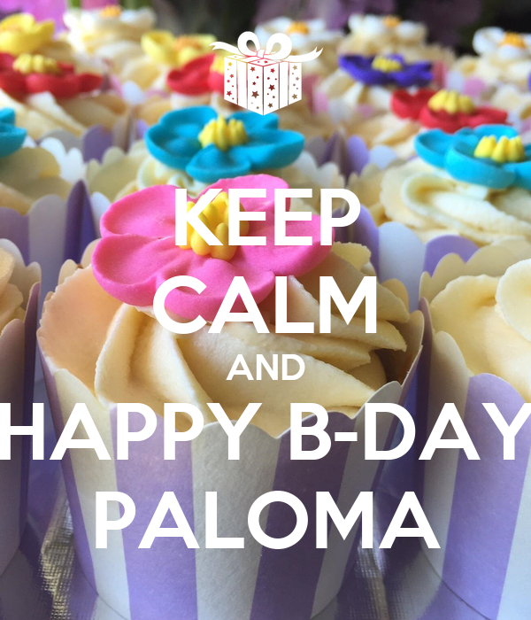 KEEP CALM AND HAPPY B-DAY PALOMA