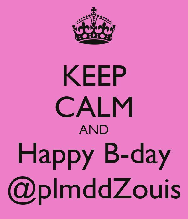 KEEP CALM AND Happy B-day @plmddZouis