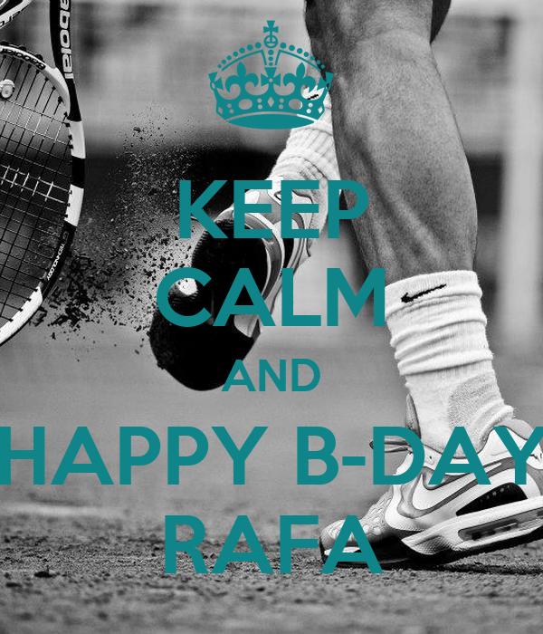 KEEP CALM AND HAPPY B-DAY RAFA