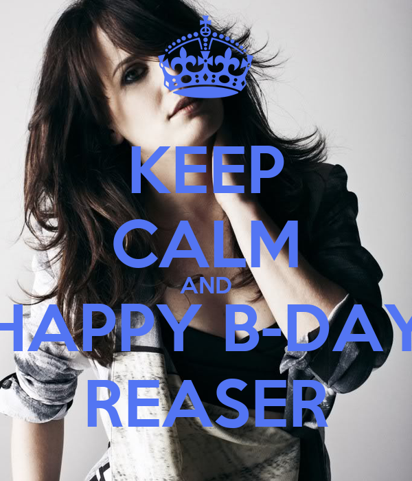 KEEP CALM AND HAPPY B-DAY REASER