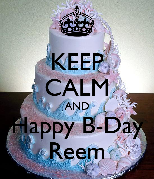 KEEP CALM AND Happy B-Day Reem