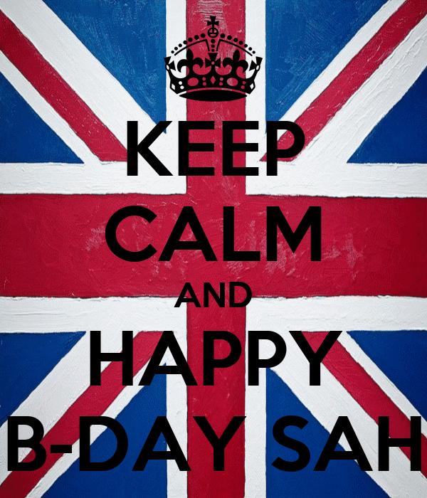 KEEP CALM AND HAPPY B-DAY SAH