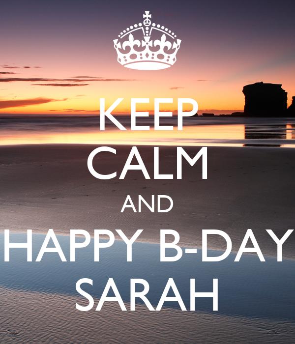 KEEP CALM AND HAPPY B-DAY SARAH