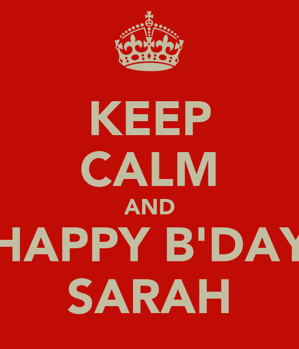 KEEP CALM AND HAPPY B'DAY SARAH