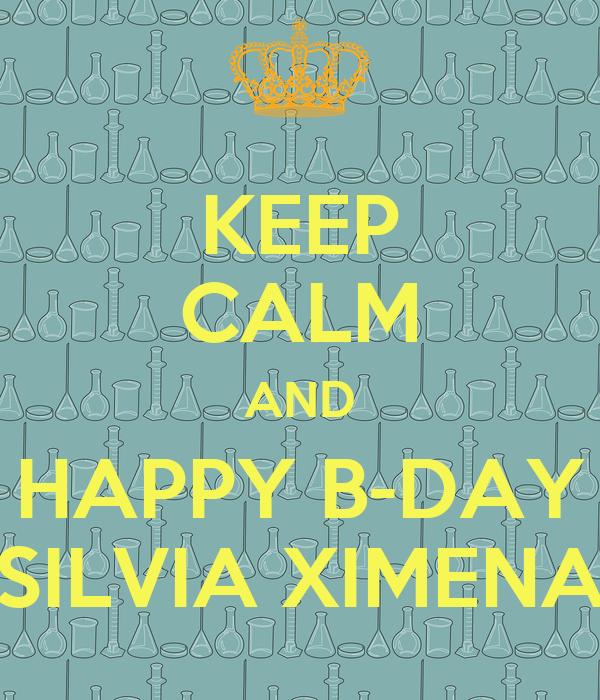 KEEP CALM AND HAPPY B-DAY SILVIA XIMENA