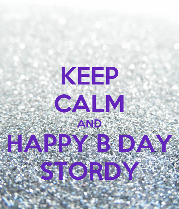 KEEP CALM AND HAPPY B DAY STORDY