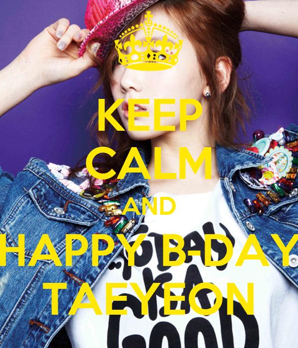 KEEP CALM AND HAPPY B-DAY TAEYEON