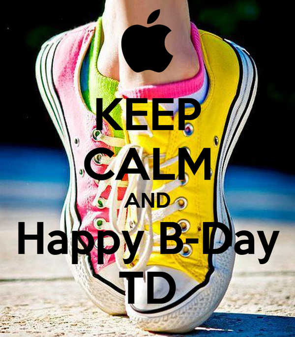 KEEP CALM AND Happy B-Day TD