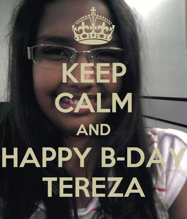 KEEP CALM AND HAPPY B-DAY TEREZA