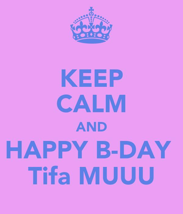 KEEP CALM AND HAPPY B-DAY  Tifa MUUU