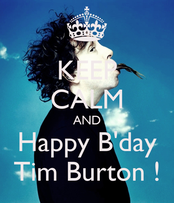 KEEP CALM AND Happy B'day Tim Burton !