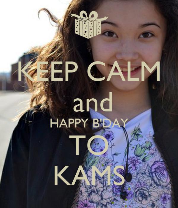 KEEP CALM  and HAPPY B'DAY TO KAMS