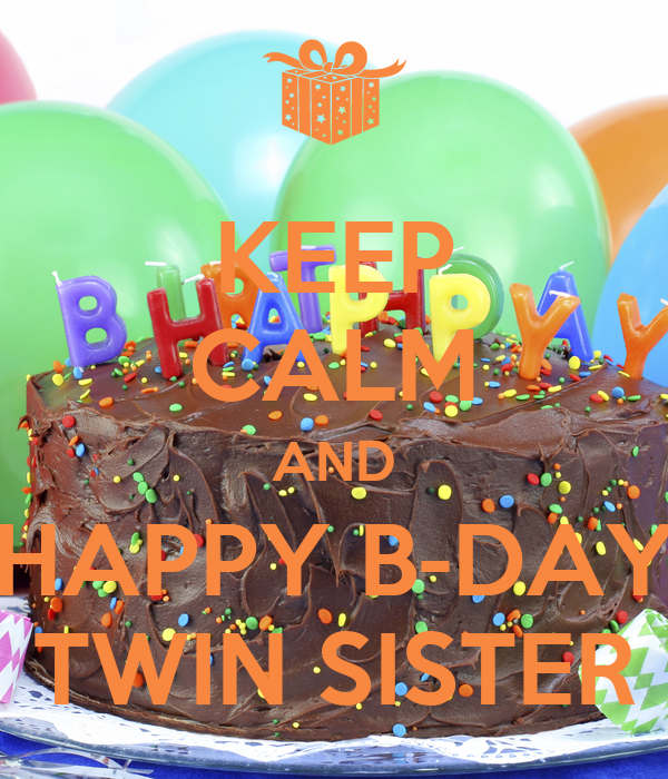 KEEP CALM AND HAPPY B-DAY TWIN SISTER