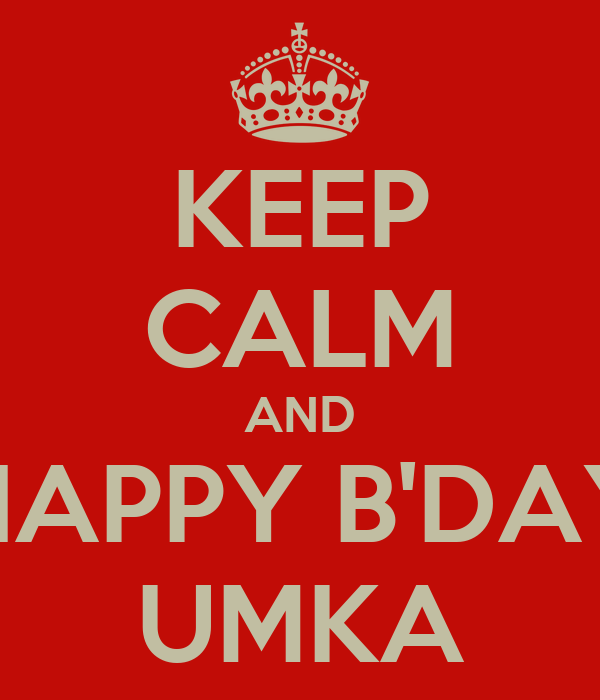 KEEP CALM AND HAPPY B'DAY UMKA