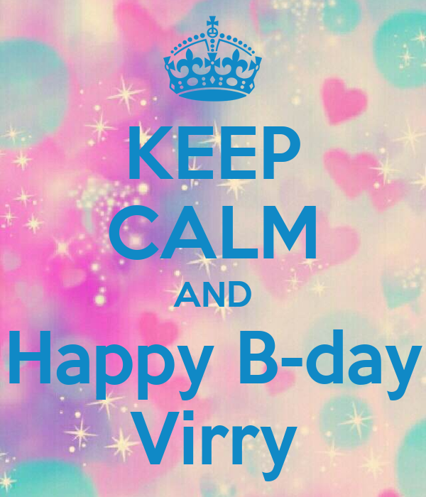 KEEP CALM AND Happy B-day Virry