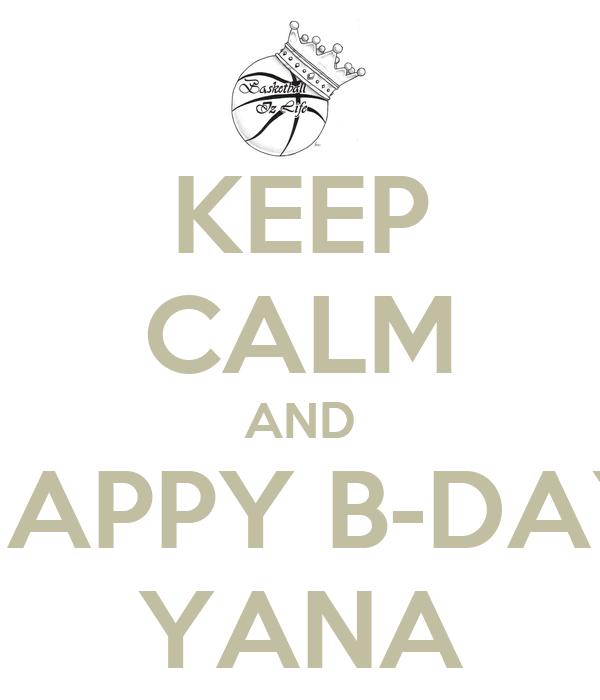 KEEP CALM AND HAPPY B-DAY YANA