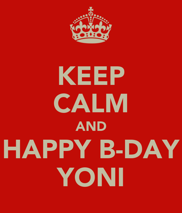 KEEP CALM AND HAPPY B-DAY YONI