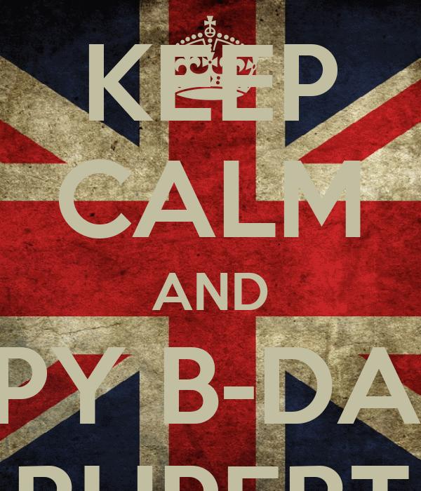 KEEP CALM AND HAPPY B-DAYHA RUPERT