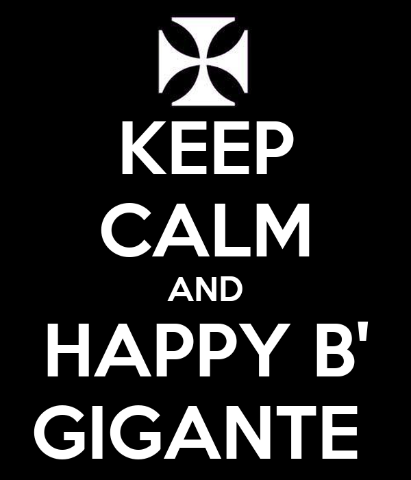 KEEP CALM AND HAPPY B' GIGANTE