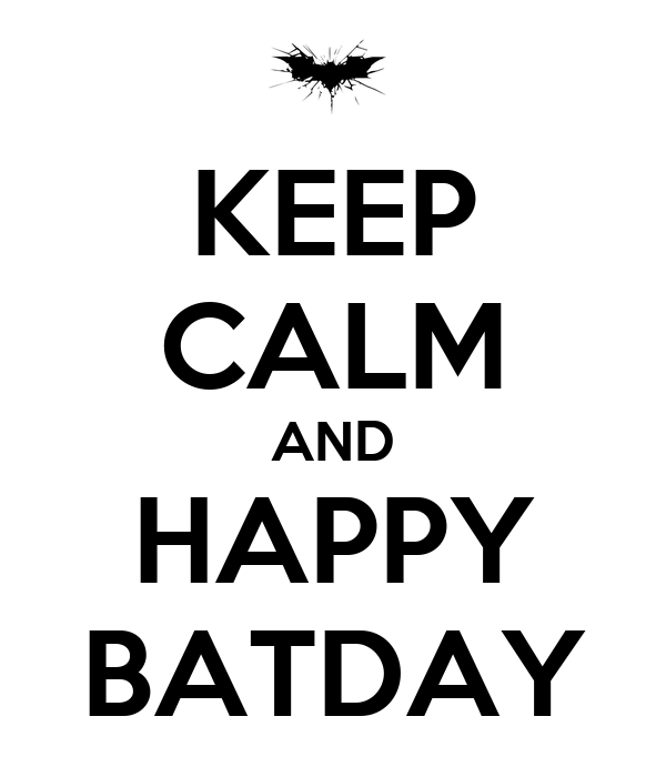 KEEP CALM AND HAPPY  BATDAY