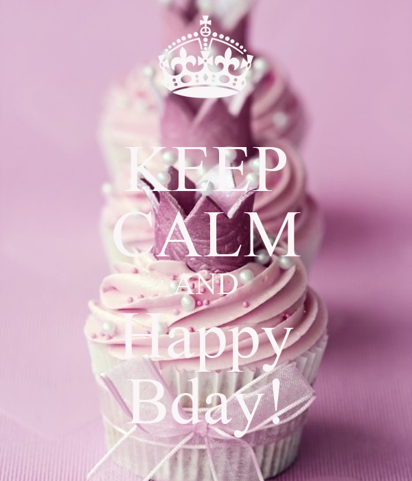 KEEP CALM AND Happy Bday!