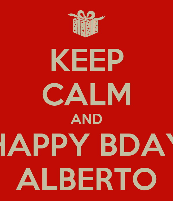 KEEP CALM AND HAPPY BDAY ALBERTO