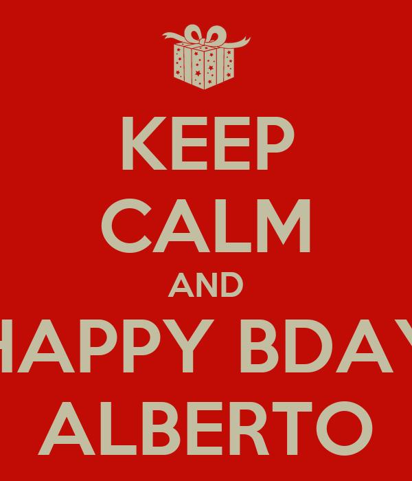 KEEP CALM AND HAPPY BDAY ALBERTO