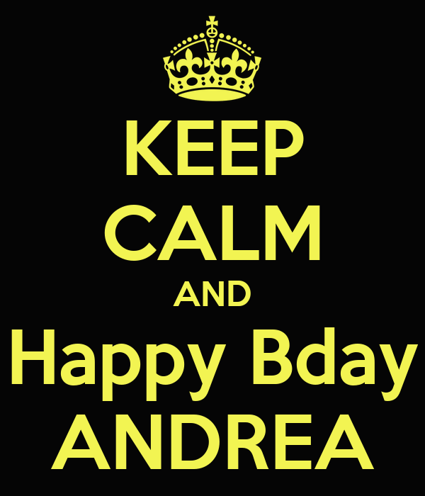 KEEP CALM AND Happy Bday ANDREA