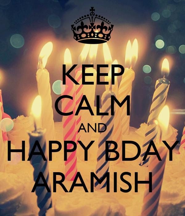KEEP CALM AND HAPPY BDAY ARAMISH