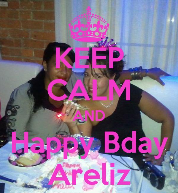 KEEP CALM AND Happy Bday Areliz