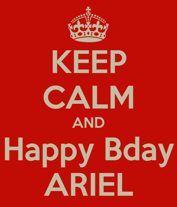 KEEP CALM AND Happy Bday ARIEL