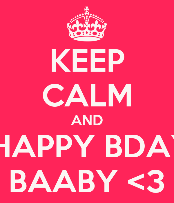 KEEP CALM AND  HAPPY BDAY BAABY <3