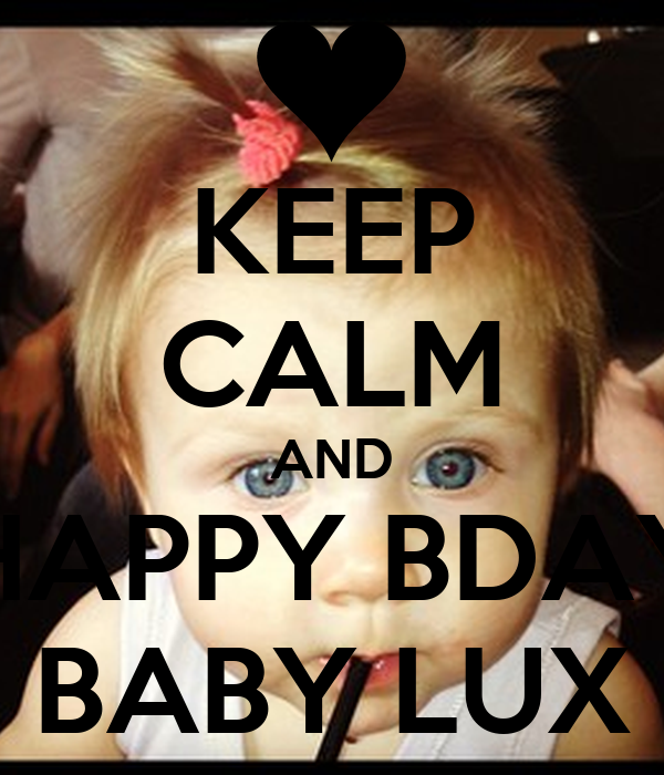 KEEP CALM AND HAPPY BDAY BABY LUX