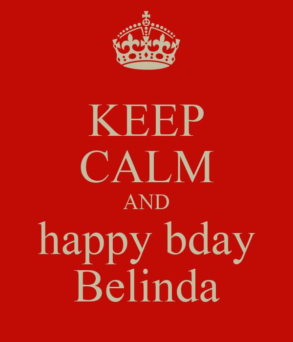 KEEP CALM AND happy bday Belinda