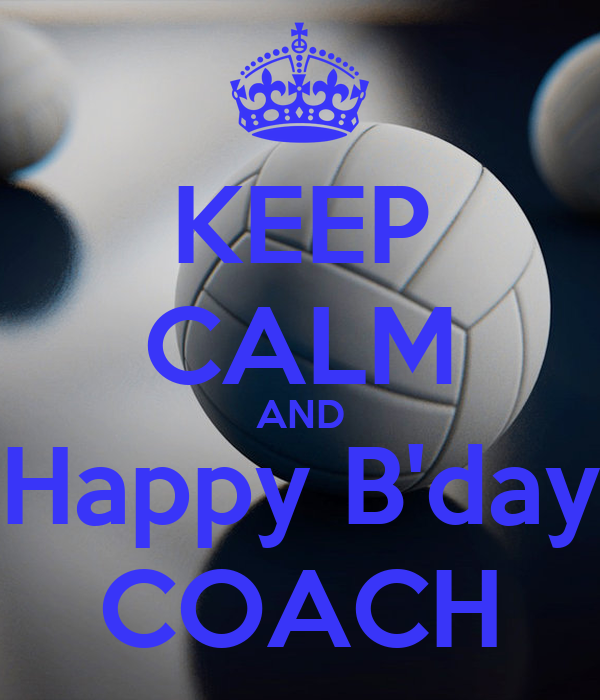 KEEP CALM AND Happy B'day COACH